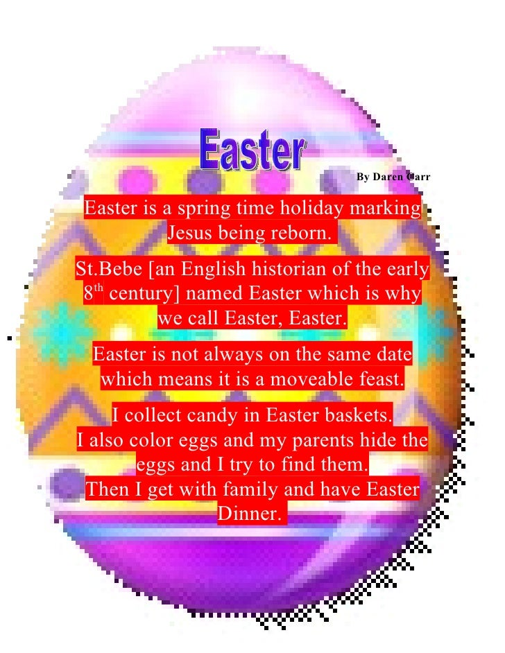By Daren Carr   Easter is a spring time holiday marking             Jesus being reborn. St.Bebe [an English historian of t...