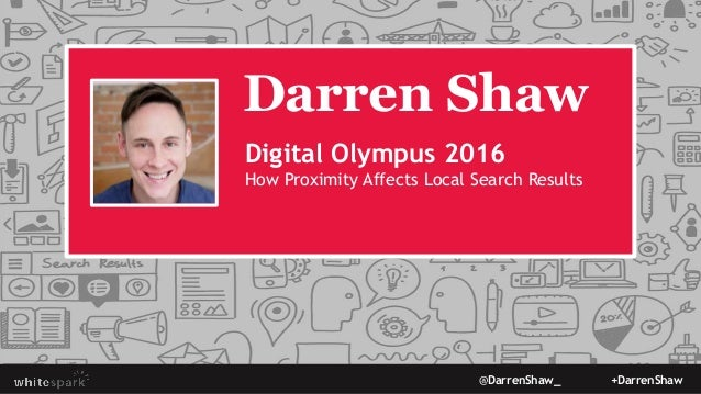@DarrenShaw_ +DarrenShaw Darren Shaw Digital Olympus 2016 How Proximity Affects Local Search Results