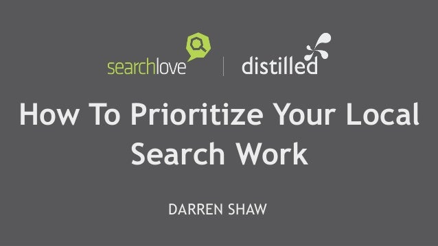 How To Prioritize Your Local Search Work DARREN SHAW