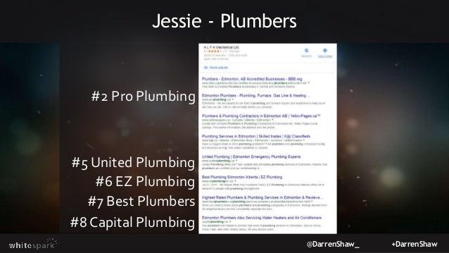 @DarrenShaw_ +DarrenShaw Jessie - Plumbers #2 Pro Plumbing #5 United Plumbing #6 EZ Plumbing #7 Best Plumbers #8 Capital P...
