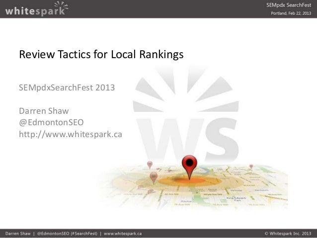 Review Tactics for Local RankingsSEMpdxSearchFest 2013Darren Shaw@EdmontonSEOhttp://www.whitespark.ca