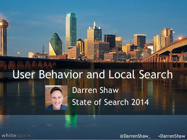 User Behavior and Local Search Darren Shaw State of Search 2014 @DarrenShaw_ +DarrenShaw