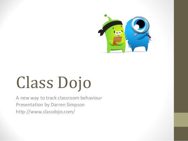 Class Dojo A new way to track classroom behaviour Presentation by Darren Simpson http://www.classdojo.com/