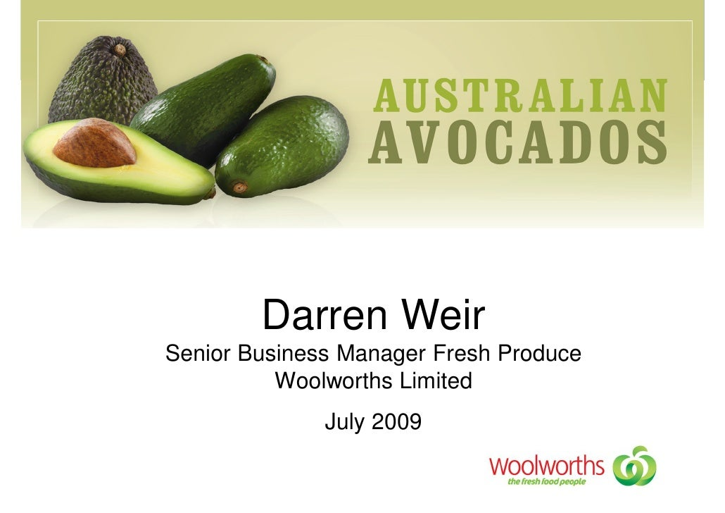 Darren Weir Senior Business Manager Fresh Produce           Woolworths Limited               July 2009