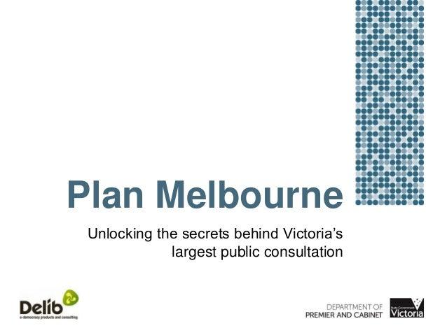 Plan Melbourne Unlocking the secrets behind Victoria's largest public consultation