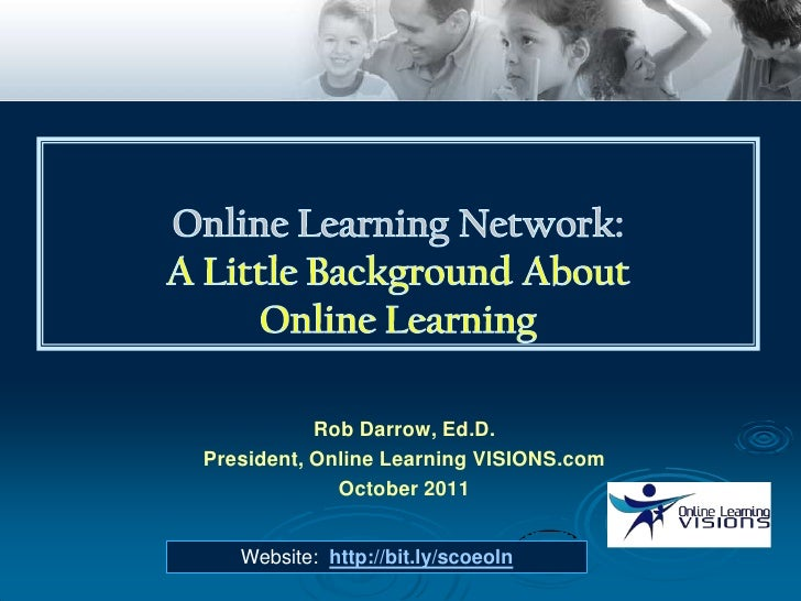 Rob Darrow, Ed.D.President, Online Learning VISIONS.com             October 2011   Website: http://bit.ly/scoeoln
