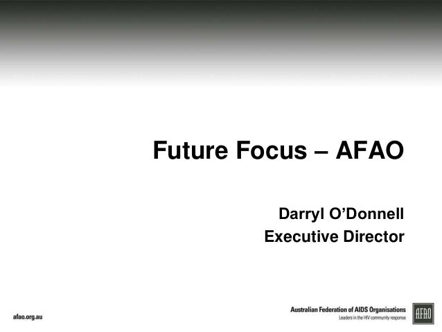 Future Focus – AFAO Darryl O'Donnell Executive Director