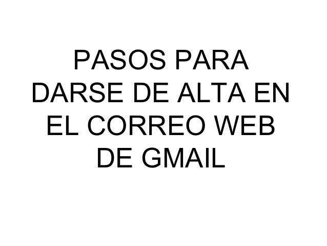 PASOS PARADARSE DE ALTA EN EL CORREO WEB    DE GMAIL