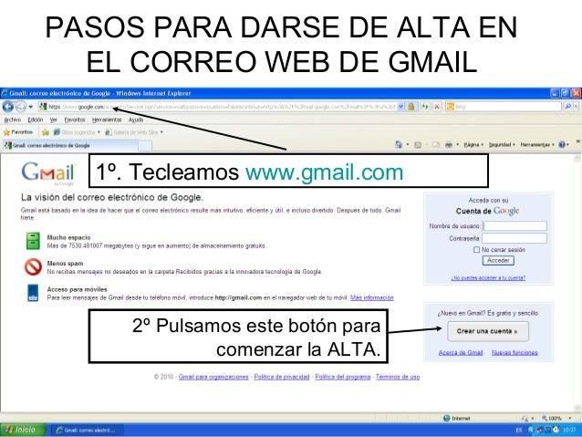 PASOS PARA DARSE DE ALTA EN  EL CORREO WEB DE GMAIL  1º. Tecleamos www.gmail.com     2º Pulsamos este botón para          ...