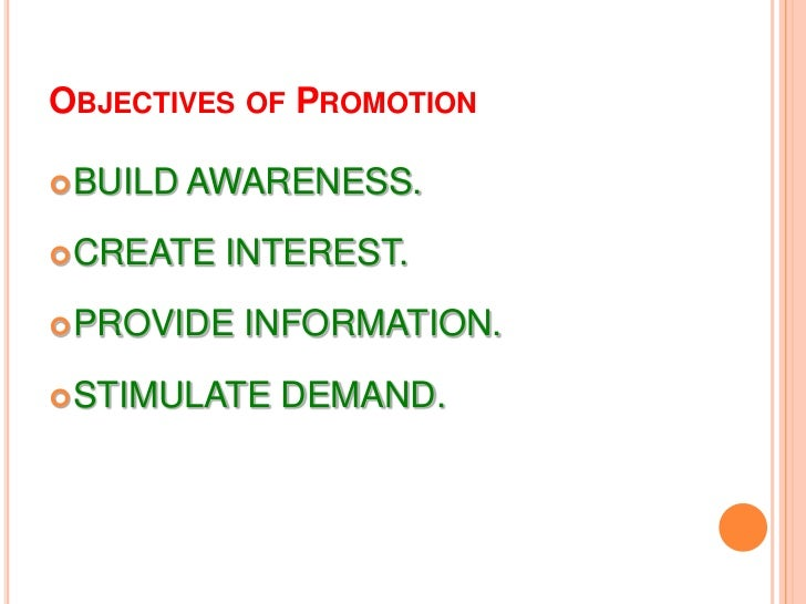 PROMOTION<br />Promotion keeps the product in the minds of the customer and helps stimulate demand for the product.<br />T...