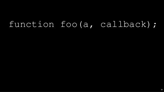 // 흔한 콜백 지옥 function compositeTask(t0, callback) { task1(t0, function(err, t1) { if (err) { callback(err); } task2(t1, fun...