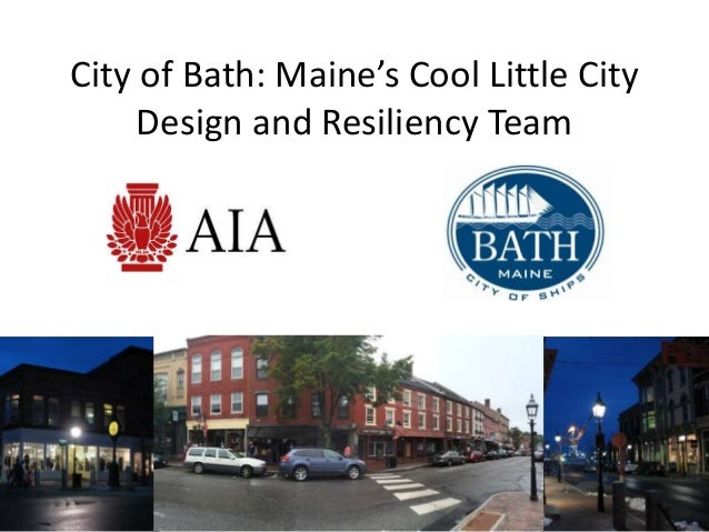 City of Bath: Maine's Cool Little City  Design and Resiliency Team
