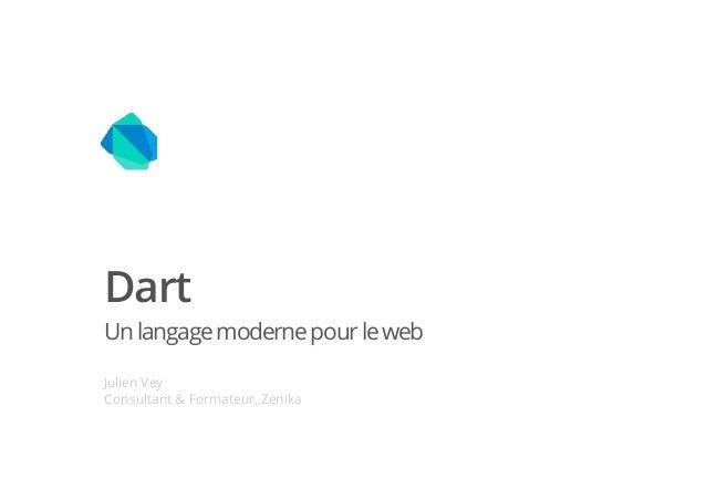 DartUn langage moderne pour le webJulien VeyConsultant & Formateur, Zenika