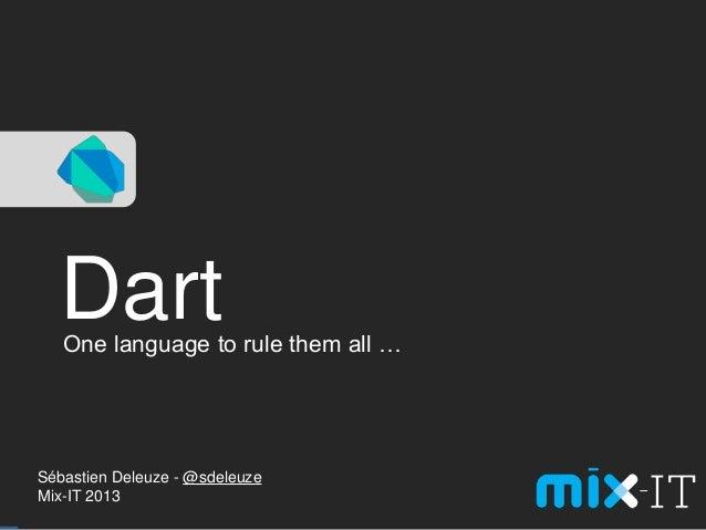 DartSébastien Deleuze - @sdeleuzeMix-IT 2013One language to rule them all …
