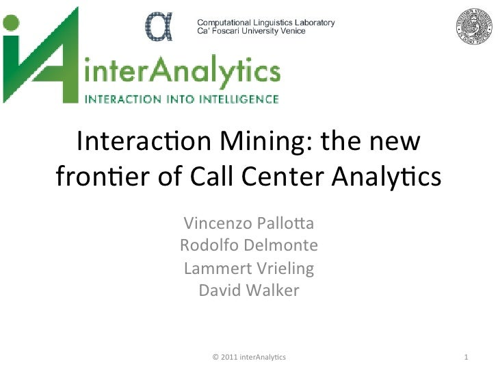 Interac(on Mining: the new fron(er of Call Center Analy(cs                 Vincenzo Pallo:a     ...