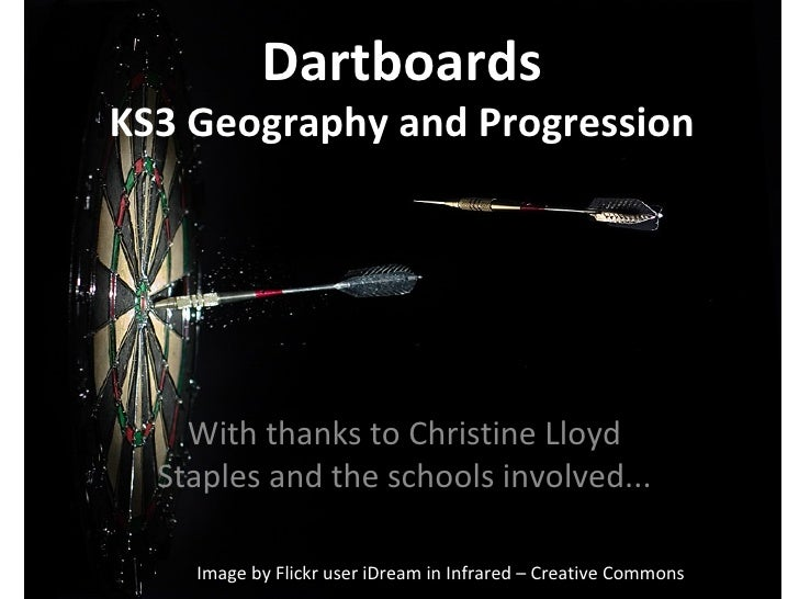 Dartboards KS3 Geography and Progression With thanks to Christine Lloyd Staples and the schools involved... Image by Flick...