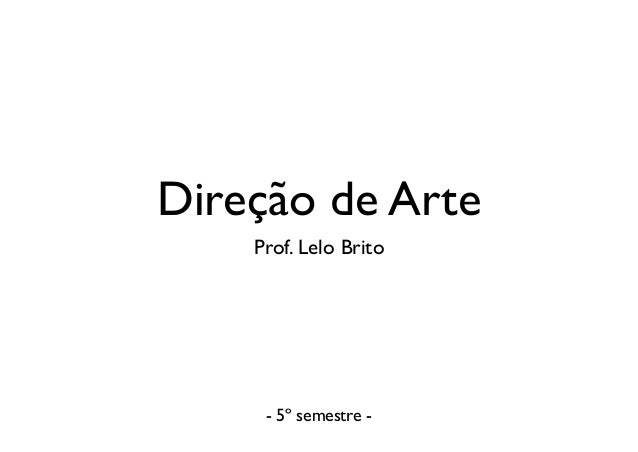 Direção de Arte Prof. Lelo Brito - 5º semestre -