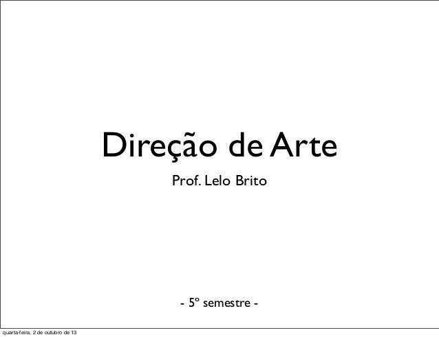 Direção de Arte Prof. Lelo Brito - 5º semestre - quarta-feira, 2 de outubro de 13