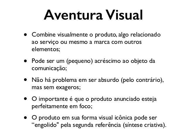 Aventura Visual • Combine visualmente o produto, algo relacionado ao serviço ou mesmo a marca com outros elementos;  • Po...