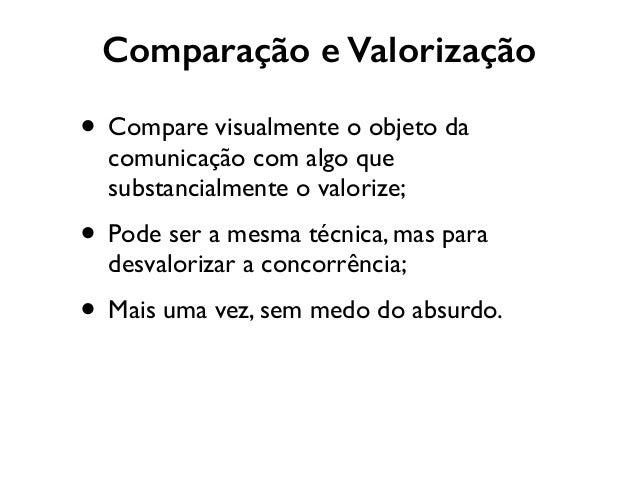 Comparação e Valorização • Compare visualmente o objeto da comunicação com algo que substancialmente o valorize;  • Pode ...