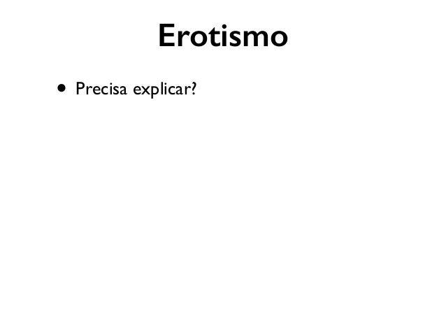 Erotismo • Precisa explicar?