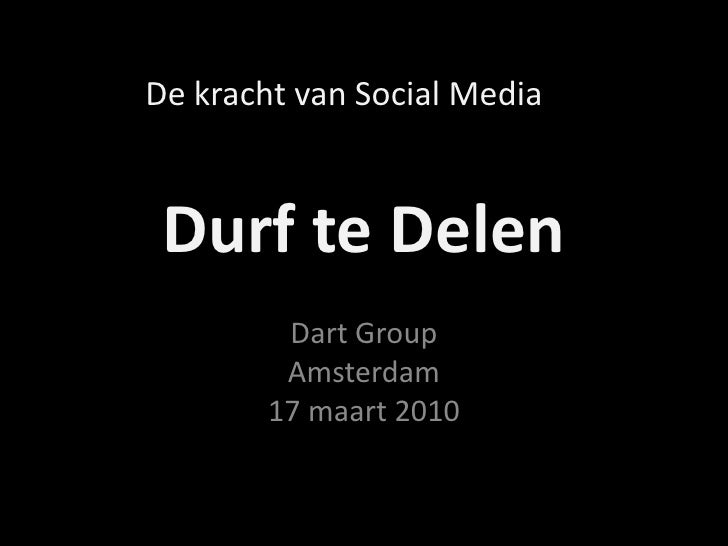 Durf te Delen<br />Dart GroupAmsterdam17 maart 2010<br />De kracht van Social Media<br />