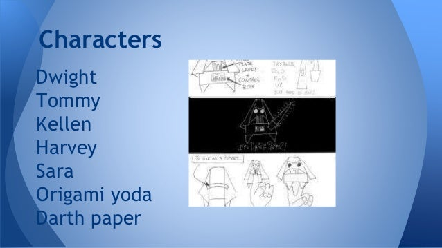 My Favorite Parts 3 Dwight Tommy Kellen Harvey Sara Origami Yoda Darth Paper Characters