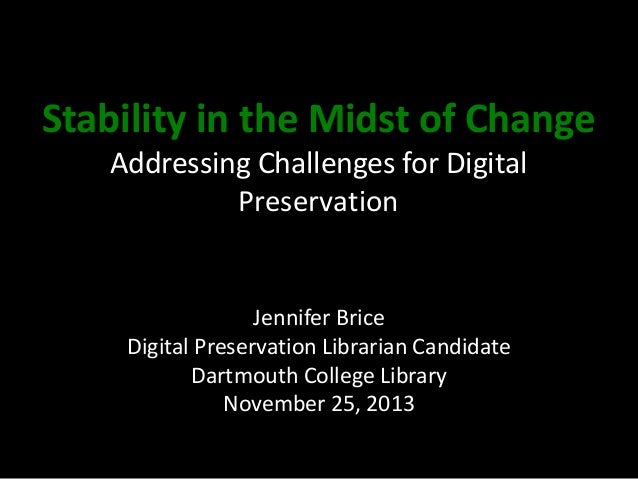 Stability in the Midst of Change Addressing Challenges for Digital Preservation  Jennifer Brice Digital Preservation Libra...