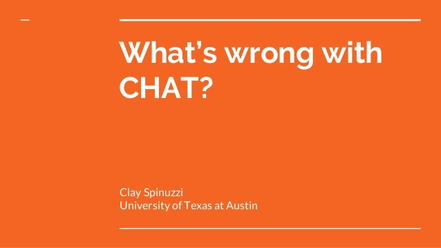 What's wrong with CHAT? Clay Spinuzzi University of Texas at Austin