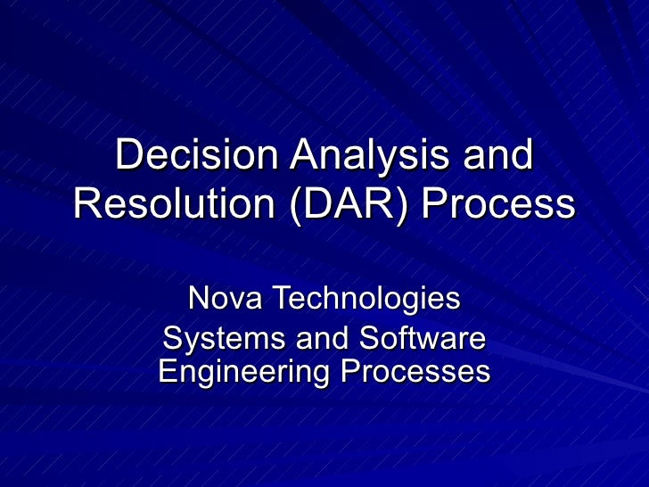 Decision Analysis and Resolution (DAR) Process Nova Technologies Systems and Software Engineering Processes