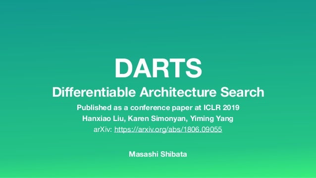 DARTS Differentiable Architecture Search Hanxiao Liu,Karen Simonyan,Yiming Yang arXiv: https://arxiv.org/abs/1806.09055 ...