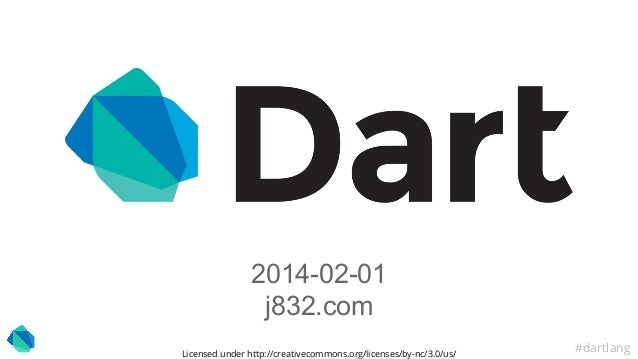 #dartlang 2014-02-01 j832.com Licensed under http://creativecommons.org/licenses/by-nc/3.0/us/