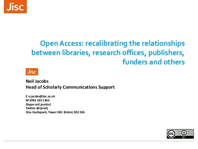 Open Access: recalibrating the relationships between libraries, research offices, publishers, funders and others Neil Jaco...
