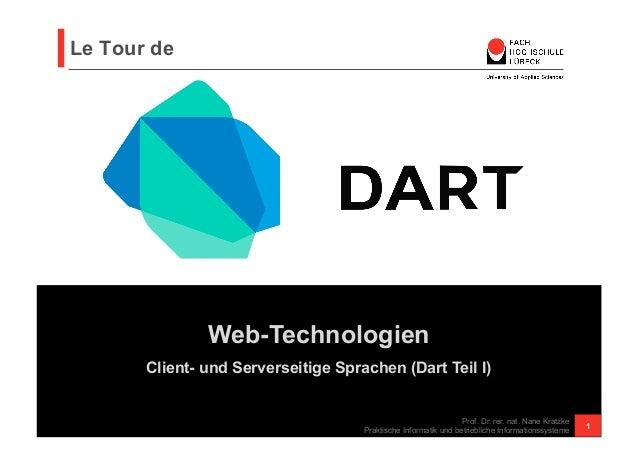 Web-Technologien  Le Tour de  Client- und Serverseitige Sprachen (Dart Teil I)  Prof. Dr. rer. nat. Nane Kratzke  Praktisc...