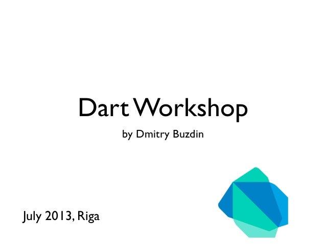 Dart Workshop by Dmitry Buzdin July 2013, Riga