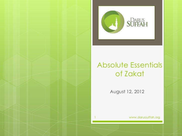 Absolute Essentials        of Zakat       August 12, 20121              www.darussuffah.org