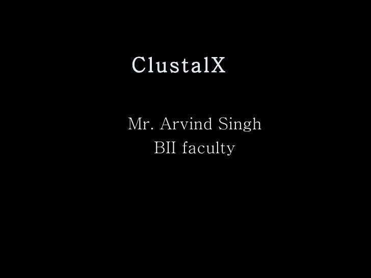 ClustalX Mr. Arvind Singh BII faculty