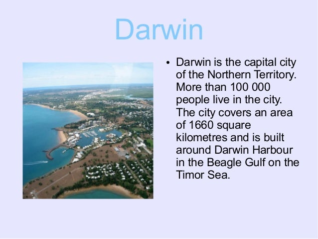 Darwin● Darwin is the capital cityof the Northern Territory.More than 100 000people live in the city.The city covers an ar...