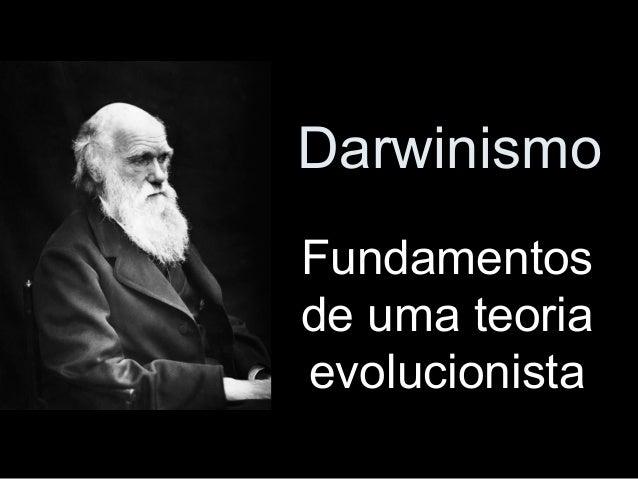 Darwinismo FundamentosFundamentos de uma teoriade uma teoria evolucionistaevolucionista