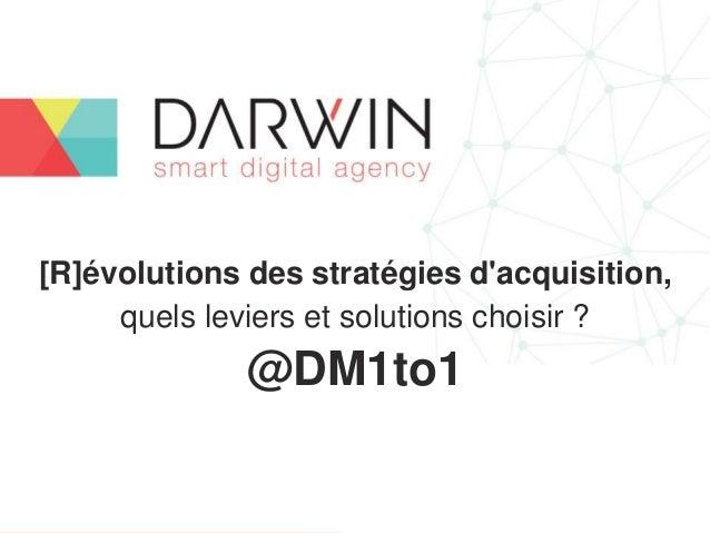 [R]évolutions des stratégies d'acquisition, quels leviers et solutions choisir ? @DM1to1