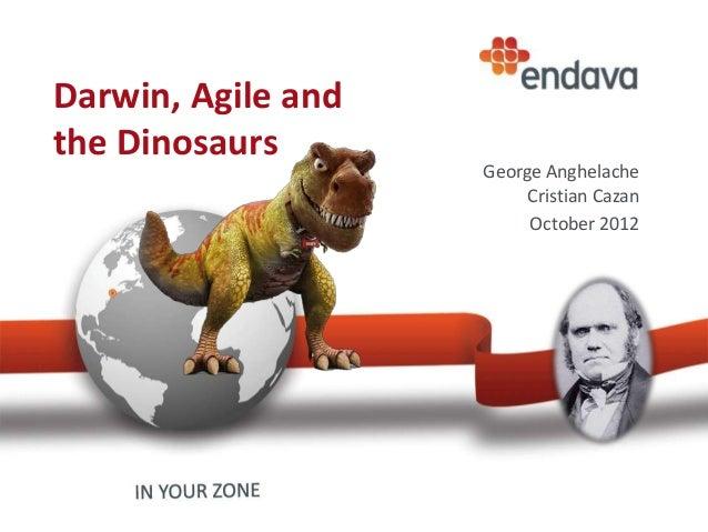 George Anghelache Cristian Cazan October 2012 Darwin, Agile and the Dinosaurs