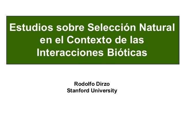 Estudios sobre Selección Natural en el Contexto de las Interacciones Bióticas Rodolfo Dirzo Stanford University
