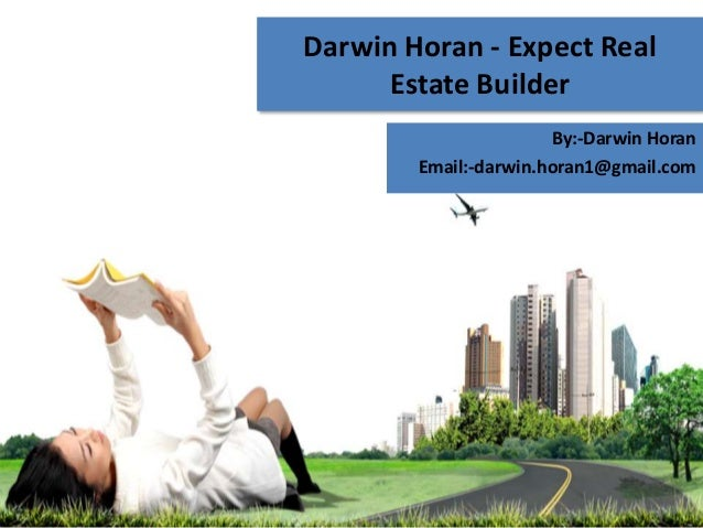Darwin Horan - Expect Real Estate Builder By:-Darwin Horan Email:-darwin.horan1@gmail.com