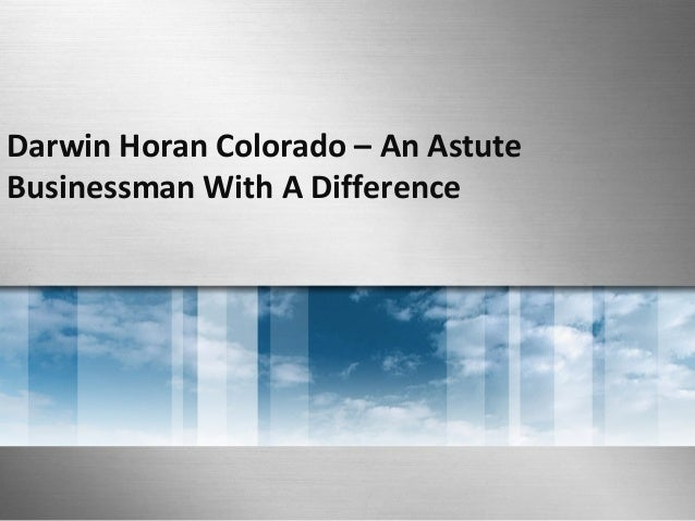 Darwin Horan Colorado – An Astute  Businessman With A Difference