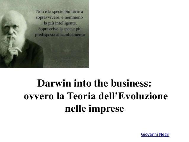 Darwin into the business:  ovvero la Teoria dell'Evoluzione  Giovanni Negri  nelle imprese