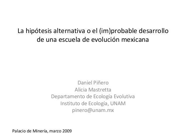 La hipótesis alternativa o el (im)probable desarrollo de una escuela de evolución mexicana Daniel Piñero Alicia Mastretta ...