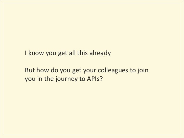 I know you get all this already<br />But how do you get your colleagues to join you in the journey to APIs?<br />