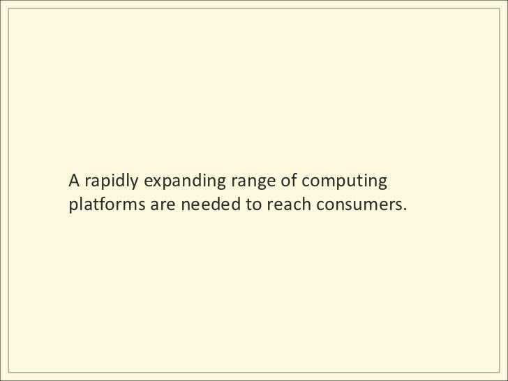 A rapidly expanding range of computing platforms are needed to reach consumers.<br />