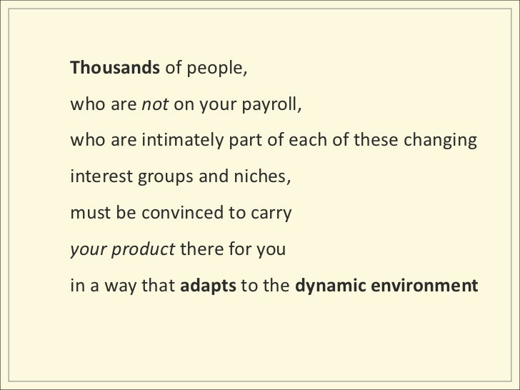 Thousands of people, <br />who are not on your payroll, <br />who are intimately part of each of these changing interest g...