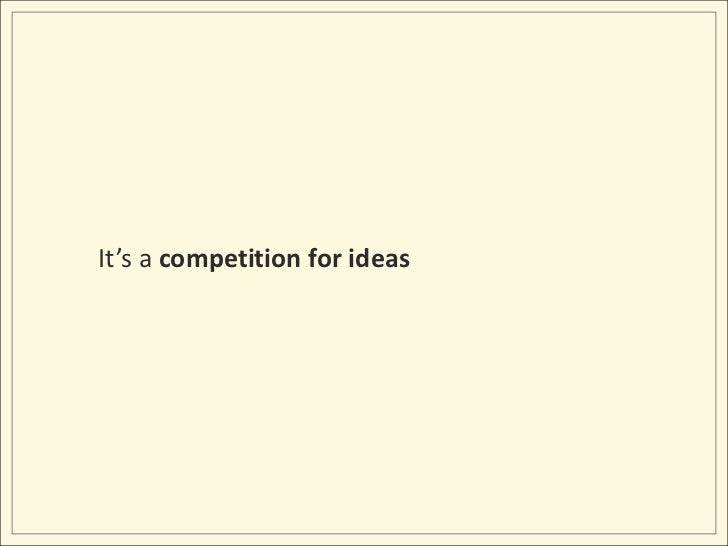 It's a competition for ideas<br />
